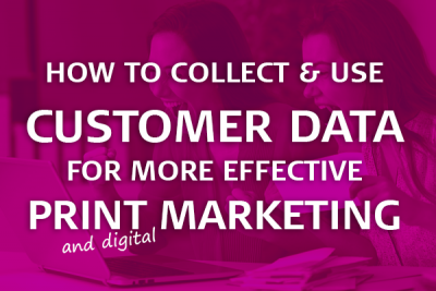 collect and use customer data for more effective print marketing